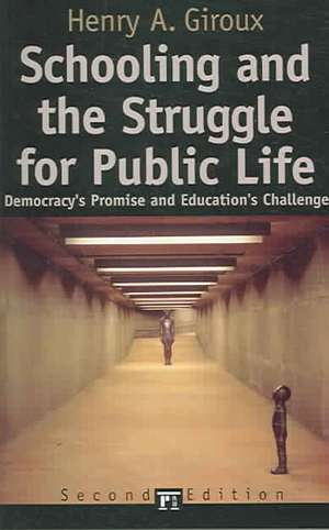 Schooling and the Struggle for Public Life:  Democracy's Promise and Education's Challenge de Henry A. Giroux