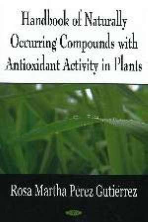 Handbook of Naturally Occurring Compounds with Antioxidant Activity in Plants de Rosa Martha Perez Gutierrez
