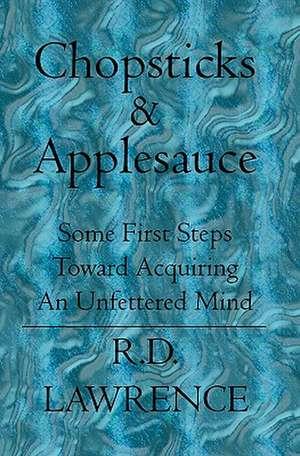 Chopsticks & Applesauce:  Some First Steps Toward Acquiring an Unfettered Mind de Randy D. Lawrence