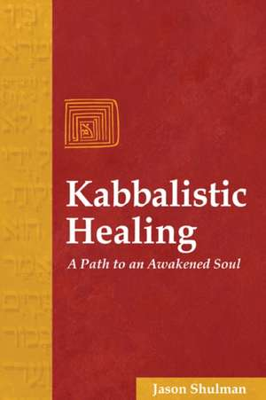Kabbalistic Healing:  A Path to an Awakened Soul de Jason Shulman