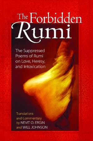 The Forbidden Rumi: The Suppressed Poems of Rumi on Love, Heresy, and Intoxication de Nevit O. Ergin
