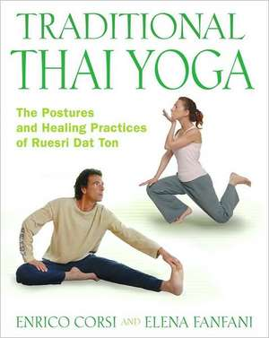 Traditional Thai Yoga:  The Postures and Healing Practices of Ruesri Dat Ton de Enrico Corsi