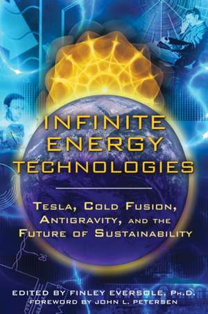 Infinite Energy Technologies:  Tesla, Cold Fusion, Antigravity, and the Future of Sustainability de John L. Petersen