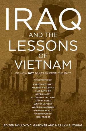 Iraq And The Lessons Of Vietnam: Or, How Not to Learn From the Past de Marilyn B. Young