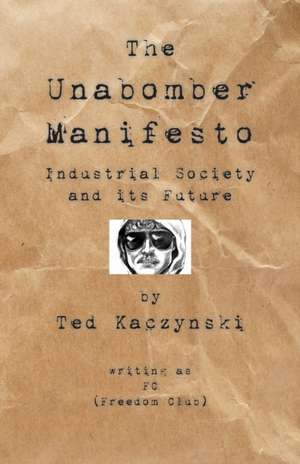 The Unabomber Manifesto:  Industrial Society and Its Future de The Unabomber