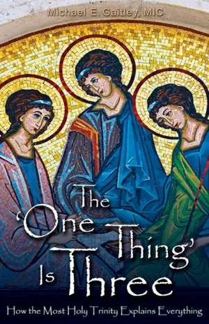 The One Thing Is Three:  How the Most Holy Trinity Explains Everything de Father Michael E. Gaitley MIC