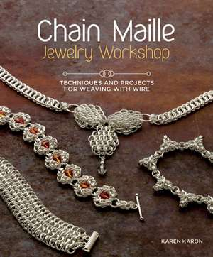 Chain Maille Jewelry Workshop:  Techniques and Projects for Weaving with Wire de Karen Karon