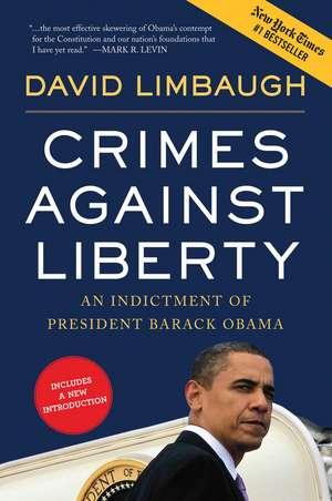 Crimes Against Liberty: An Indictment of President Barack Obama de David Limbaugh