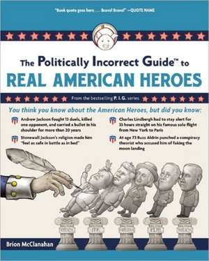 The Politically Incorrect Guide to Real American Heroes de Brion McClanahan