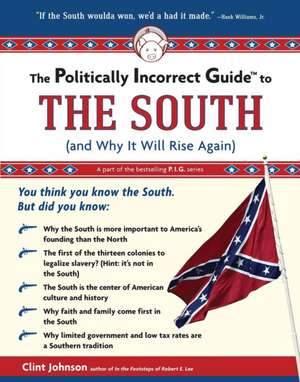 The Politically Incorrect Guide to The South: (And Why It Will Rise Again) de Clint Johnson