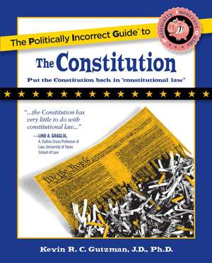 The Politically Incorrect Guide to the Constitution de Kevin Gutzman