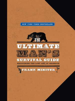 The Ultimate Man's Survival Guide: Rediscovering the Lost Art of Manhood de Frank Miniter