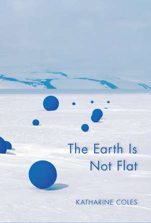 The Earth Is Not Flat de Katharine Coles