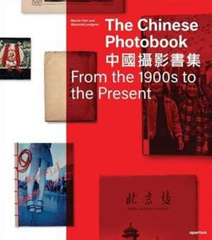 The Chinese Photobook:  From the 1900s to the Present de Martin Parr