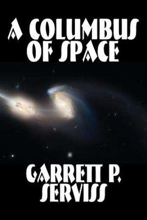 COLUMBUS OF SPACE de GarrettP. Serviss