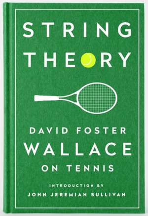 String Theory: David Foster Wallace On Tennis: A Library of America Special Publication de David Foster Wallace