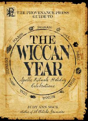 The Provenance Press Guide to the Wiccan Year: A Year Round Guide to Spells, Rituals, and Holiday Celebrations de Judy Ann Nock