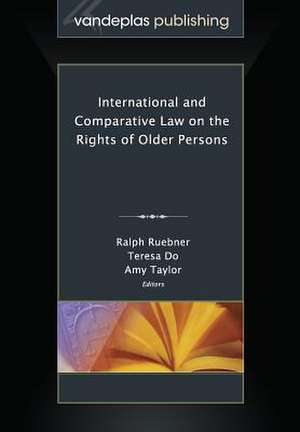 International and Comparative Law on the Rights of Older Persons de Ralph Ruebner