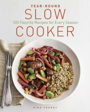 Year-Round Slow Cooker:  100 Favorite Recipes for Every Season de Dina Cheney
