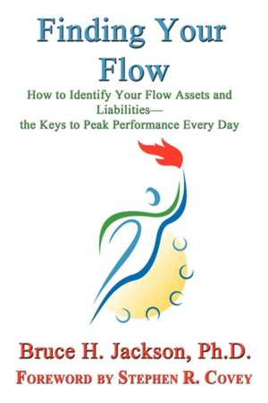 Finding Your Flow - How to Identify Your Flow Assets and Liabilities - The Keys to Peak Performance Every Day:  Or, All I Never Wanted to Know about Bookselling de Bruce H. Jackson