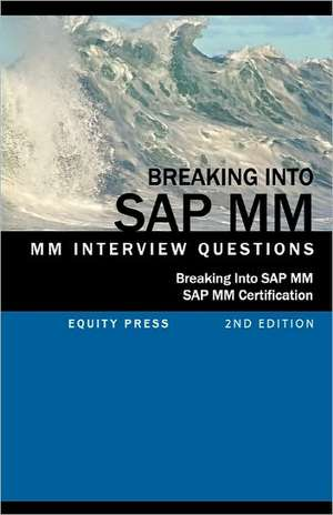 Breaking Into SAP MM:  SAP MM Interview Questions, Answers, and Explanations (SAP MM Certification Guide) de Jim Stewart