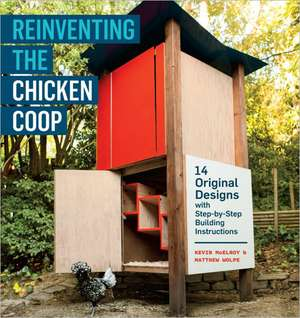 Reinventing the Chicken COOP:  14 Original Designs with Step-By-Step Building Instructions de Matthew Wolpe