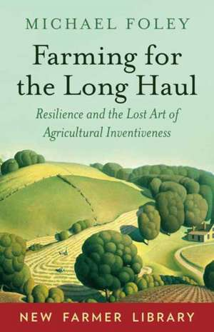 Farming for the Long Haul de Michael Foley