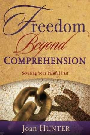 Freedom Beyond Comprehension de Joan Hunter