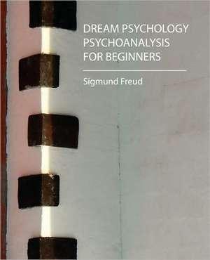 Dream Psychology - Psychoanalysis for Beginners - Freud de Sigmund Freud