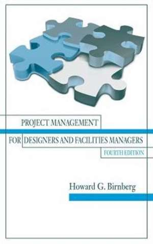 Project Management for Designers and Facilities Managers de IL) Birnberg, Howard G (Chicago