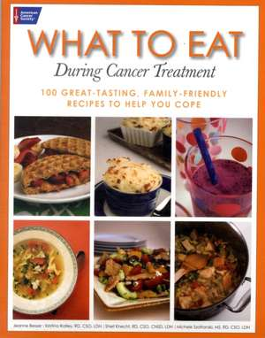 What to Eat During Cancer Treatment:  1100 Great-Tasting, Family-Friendly Recipes to Help You Cope de Jeanne Besser