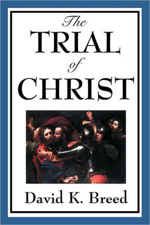 The Trial of Christ de David K. Breed