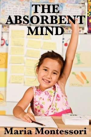 The Absorbent Mind de Maria Montessori