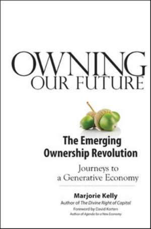Owning Our Future: The Emerging Ownership Revolution de Marjorie Kelly