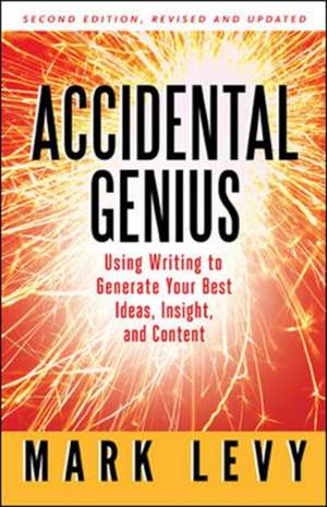 Accidental Genius: Using Writing to Generate Your Best Ideas, Insight, and Content: Using Writing to Generate Your Best Ideas, Insight, and Content de Mark Levy
