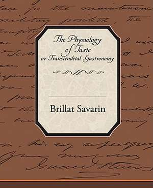 The Physiology of Taste or Transcendetal Gastronomy de Brillat Savarin