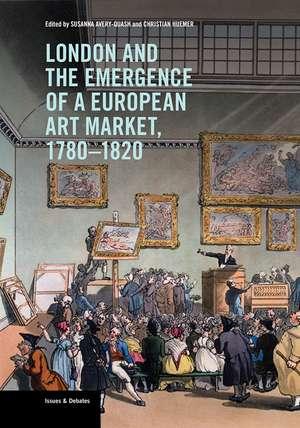 London and the Emergence of a European Art Market, 1780–1820 de Susanna Avery-Quash