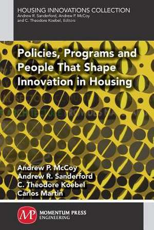 Policies, Programs and People That Shape Innovation in Housing:  New Advances in Designed and Optimized Catalysts de Andrew P. McCoy