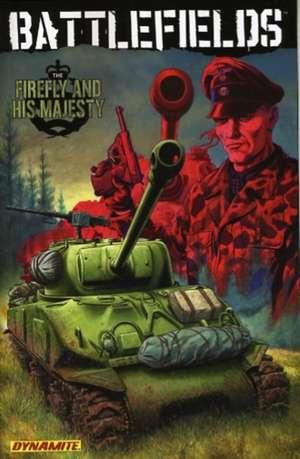 Garth Ennis' Battlefields Volume 5: The Firefly and His Majesty de Garth Ennis