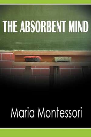 The Absorbent Mind de Maria Montessori