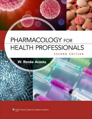 Pharmacology for Health Professionals de W. Renee Acosta RPh, MS