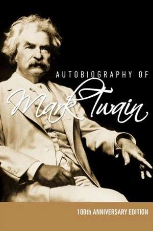 Autobiography of Mark Twain - 100th Anniversary Edition de Mark Twain