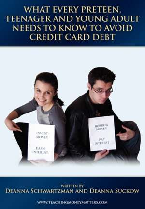 What Every Preteen, Teenager and Young Adult Needs to Know to Avoid Credit Card Debt de Deanna Schwartzman