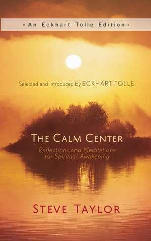 The Calm Center:  Reflections and Meditations for Spiritual Awakening de Steve Taylor