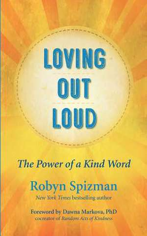 Loving Out Loud: The Power of a Kind Word de Robyn Spizman
