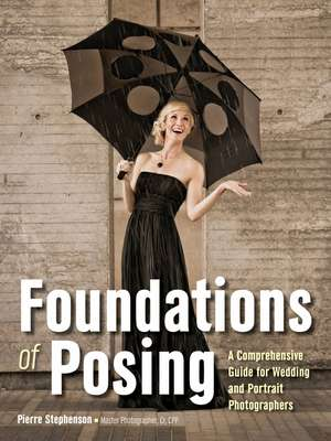 Foundations Of Posing: A Comprehensive Guide for Wedding and Portrait Photographers de Pierre Stephenson