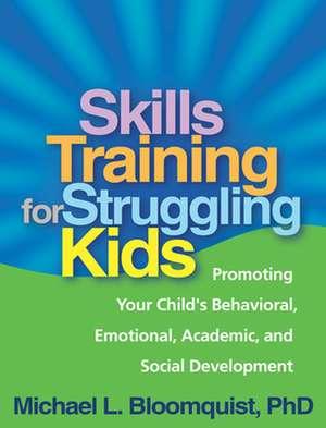 Skills Training for Struggling Kids de Michael L. Bloomquist