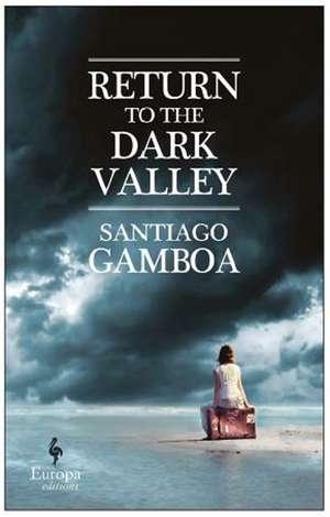 Return To The Dark Valley de Santiago Gamboa