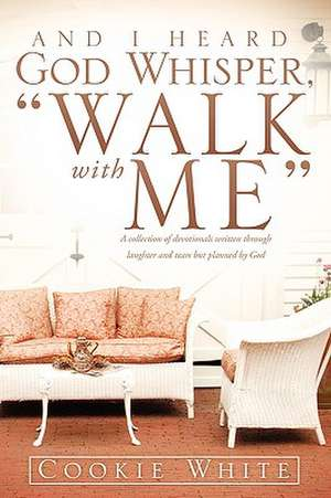 And I Heard God Whisper, Walk with Me de Cookie White