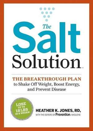 The Salt Solution Diet:  Break Your Salt Addiction So You Can Lose Weight, Get Your Energy Back, and Live Longer! de Heather K. Jones